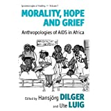 "Morality, Hope and Grief (Epistemologies of Healing)von ""Hansj�rg Dilger"""