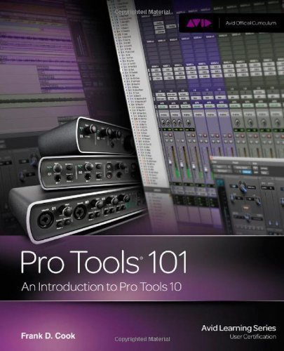 Pro Tools 101: An Introduction to Pro Tools 10 by Frank D
