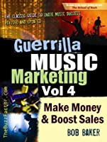 Guerrilla Music Marketing, Vol 4: How to Make Money & Boost Sales (English Edition)