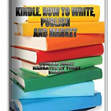 Kindle; How to Write, Publish & Market Books; Author's Tools: Box-Set SIX BOOKS (       UNABRIDGED) by Conrad Jones Narrated by Terry Board