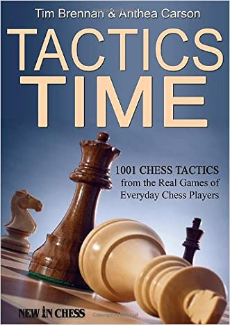 Tactics Time!: 1001 Chess Tactics from the Games of Everyday Chess Players