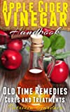 Apple Cider Vinegar Handbook: Old Time Health Remedies, Natural Cures, Simple Recipes, Detox and Dieting Benefits Using Apple Cider Vinegar.