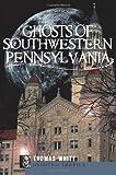 Ghosts of Southwestern Pennsylvania (Haunted America)