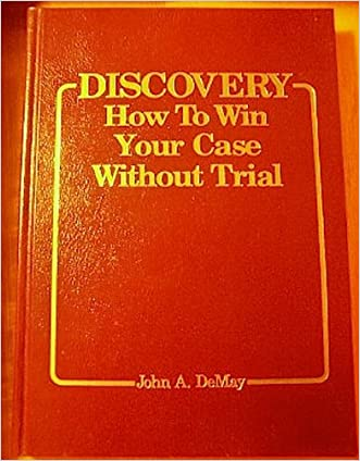 Discovery: How to Win Your Case Without Trial written by John A. Demay