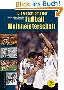 Die Geschichte der Fußball-Weltmeisterschaft 1930 - 2006. Mit 130 Seiten extra zur WM 2006