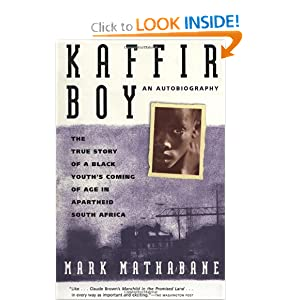 Kaffir Boy: An Autobiography--The True Story of a Black Youth's Coming of Age in Apartheid South Africa by Mark Mathabane