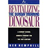 Revitalizing the Sunday Morning Dinosaur: A Sunday School Growth Strategy for the 21st Century [Paperback]