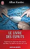 echange, troc Allan Kardec - Le livre des esprits : Contenant les principes de la doctrine spirite sur l'immortalité de l'âme, la nature des esprits et le