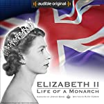 Elizabeth II: Life of a Monarch: An Audible Original | Ruth Cowen