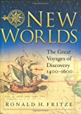 Ronald H. Fritze New Worlds: The Great Voyages of Discovery: 1400-1600
