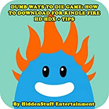 Dumb Ways to Die Game: How to Download for Kindle Fire HD HDX + Tips (       UNABRIDGED) by HiddenStuff Entertainment Narrated by Steve Ryan