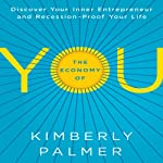 The Economy of YOU: Discover Your Inner Entrepreneur and Recession-Proof Your Life   Kimberly Palmer