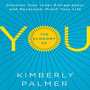 The Economy of YOU: Discover Your Inner Entrepreneur and Recession-Proof Your Life | [Kimberly Palmer]