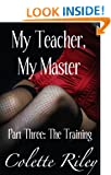 My Teacher, My Master. Part Three: The Training (BDSM Erotic short story) Colette Riley