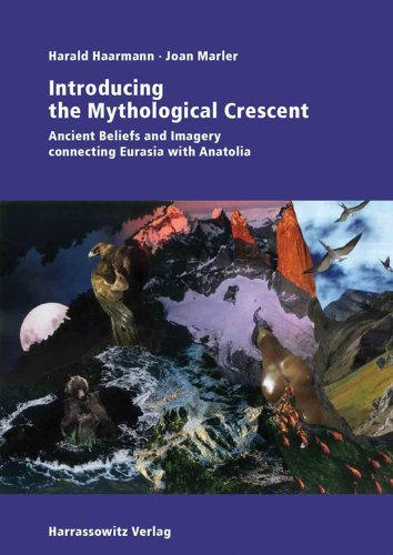 Introducing the Mythological Crescent: Ancient Beliefs and Imagery connecting Eurasia with Anatolia