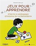 Jeux pour apprendre : D'après la pédagogie d'Antoine de la Garanderie