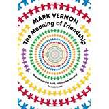 The Meaning of Friendshipby Mark Vernon