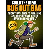 Build the Ideal Bug Out Bag: The Ultimate Guide to Preparing a 72 Hour