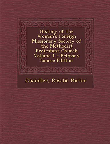 History of the Woman's Foreign Missionary Society of the Methodist Protestant Church Volume 1