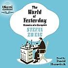 The World of Yesterday: Memoirs of a European Hörbuch von Stefan Zweig, Anthea Bell - translator Gesprochen von: David Horovitch