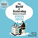 The World of Yesterday: Memoirs of a European | Stefan Zweig,Anthea Bell - translator