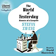 The World of Yesterday: Memoirs of a European Audiobook by Stefan Zweig, Anthea Bell - translator Narrated by David Horovitch