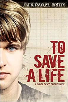 To Save a Life by Jim and Rachel Britts A novel based on the movie Copyright 2009
