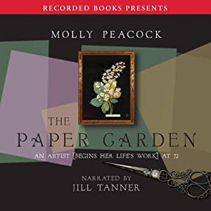 The Paper Garden: An Artist Begins Her Life's Work at 72 | [Molly Peacock]