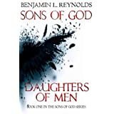 Sons of God Daughters of Men (Sons of God - Book 1)by Benjamin Reynolds
