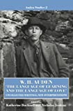 W. H. Auden: 'The Language of Learning and the Language of Love': Uncollected Writings, New Interpretations (Auden Studies)