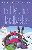 To Hell in a Handbasket (Claire Hanover Gift Basket Designer Mystery)