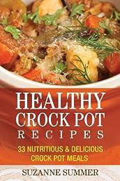 Healthy Crock Pot Recipes : 33 Nutritious & Delicious Crock Pot Meals (Quick & Easy Recipes)