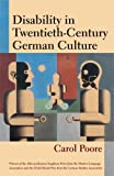 Carol Poore Disability in Twentieth-century German Culture (Corporealities: Discourses of Disability)