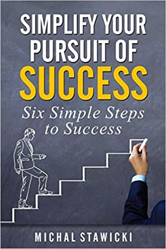 Simplify Your Pursuit of Success (Six Simple Steps to Success Book 1)