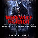 Werewolf Horror: Real Stories Of Terror Or Lies? Chilling Sightings And Encounters | Roger P. Mills