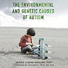 The Environmental and Genetic Causes of Autism Audiobook by James Lyons-Weiler, Richard E. Frye - foreword Narrated by Wyntner Woody