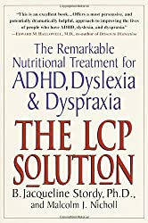The LCP Solution- The Remarkable Nutritional Treatment for ADHD, Dyslexia, and Dyspraxia