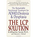 The LCP Solution: The Remarkable Nutritional Treatment for ADHD, Dyslexia, and Dyspraxiaby B. Jacqueline Stordy...