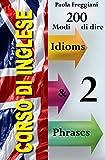 Corso di Inglese: 200 Modi di dire - Idioms & Phrases (Volume 2) (Italian Edition)