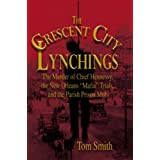 "The Crescent City Lynchings: The Murder of Chief Hennessy, the New Orleans ""Mafia"" Trials, and the Parish Prison Mob ~ Tom Smith"