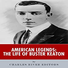 American Legends: The Life of Buster Keaton (       UNABRIDGED) by Charles River Editors Narrated by Colin Fluxman