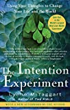 img - for The Intention Experiment: Using Your Thoughts to Change Your Life and the World book / textbook / text book