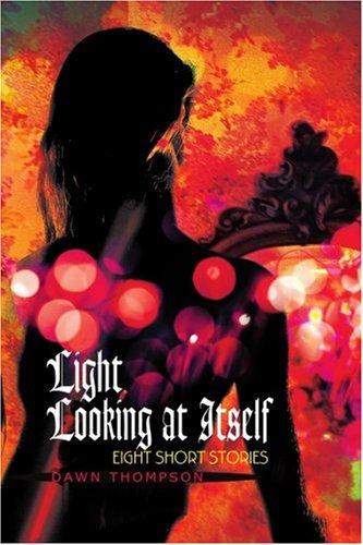 Light Looking at Itself: Eight Short Stories