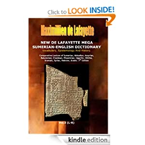 7th Edition. New De Lafayette Mega Sumerian-English Dictionary: Vocabulary, Epistemology And History. Vol.3 (L-R) (Origin, Epistemology, Etymology and Derivation of Words in Ancient/Dead Languages)