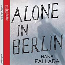 Alone in Berlin | Livre audio Auteur(s) : Hans Fallada, Michael Hofmann (translator) Narrateur(s) : John Telfer