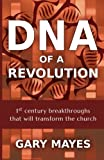 DNA of a Revolution: 1st Century Breakthroughs that will Transform the Church
