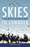 Skies to Conquer: A Year Inside the Air Force Academy