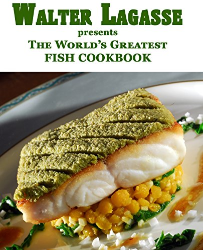 Walter Lagasse presents The World's Greatest Fish Cookbook (Walter Lagasse's Cookbook Series) by Walter Lagasse
