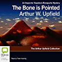 The Bone Is Pointed Audiobook by Arthur Upfield Narrated by Peter Hosking