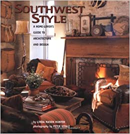 Southwest Style : A Home-Lover's Guide to Architecture and